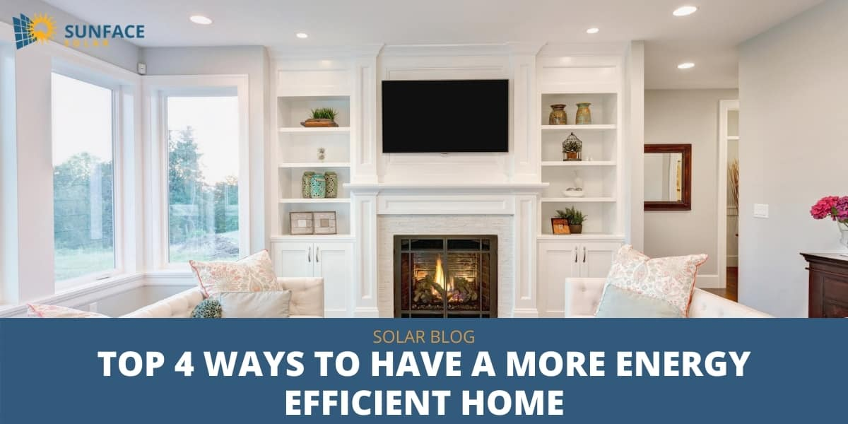 Top 4 Ways to Have a More Energy Efficient Home